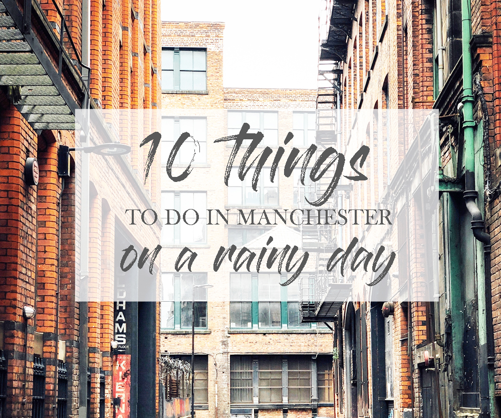 Things to do in Manchester on a rainy day